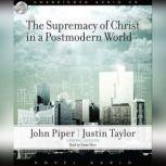 The Supremacy of Christ in a Postmodern World, John Piper