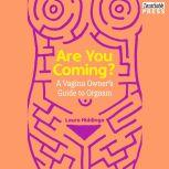 Are You Coming? A Vagina Owner's Guide to Orgasm, Laura Hiddinga