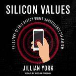 Silicon Values The Future of Free Speech Under Surveillance Capitalism, Jillian York