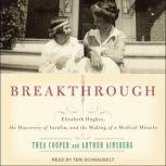 Breakthrough Elizabeth Hughes, the Discovery of Insulin, and the Making of a Medical Miracle, Arthur Ainsberg