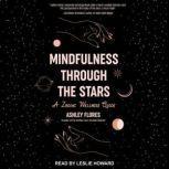 Mindfulness through the Stars A Zodiac Wellness Guide, Ashley Flores