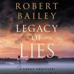 Legacy of Lies A Legal Thriller, Robert Bailey