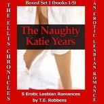 The Naughty Katie Years: An Erotic Lesbian Romance - Five Box Set (The Ellis Chronicles), T.E. Robbens