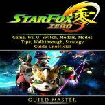Star Fox Zero Game, Wii U, Switch, Medals, Modes, Tips, Walkthrough, Strategy, Guide Unofficial, Guild Master