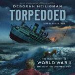 "Torpedoed The True Story of the World War II Sinking of ""The Children's Ship"", Deborah Heiligman"