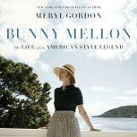 Bunny Mellon The Life of an American Style Legend, Meryl Gordon