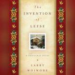 The Invention of Lefse A Christmas Story, Larry Woiwode