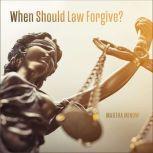 When Should Law Forgive?, Martha Minow