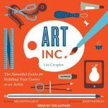 Art, Inc. The Essential Guide for Building Your Career as an Artist, Lisa Congdon