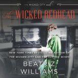 The Wicked Redhead A Wicked City Novel, Beatriz Williams