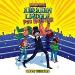 Abraham Lincoln, Pro Wrestler, Steve Sheinkin