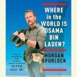 Where in the World Is Osama bin Laden?, Morgan Spurlock
