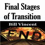 Final Stages of Transition, Bill Vincent