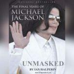 Unmasked The Final Years of Michael Jackson, Ian Halperin