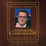 Stephen Colbert's Midnight Confessions, Stephen Colbert