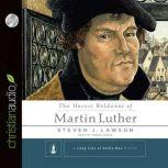 The Heroic Boldness of Martin Luther, Steven J. Lawson