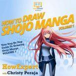 How To Draw Shojo Manga Your Step By Step Guide To Drawing Shojo Manga VOLUME 1, HowExpert