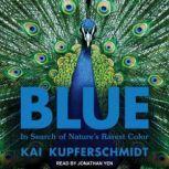 Blue In Search of Nature's Rarest Color, Kai Kupferschmidt