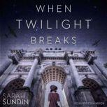 When Twilight Breaks, Sarah Sundin