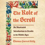 The Role of the Scroll An Illustrated Introduction to Scrolls in the Middle Ages, Thomas Forrest Kelly