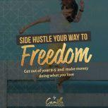 Side hustle your way to freedom! Get out of your 9-5 and make money doing what you love , Camilla Kristiansen