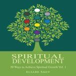 Spiritual Development – 20 Ways to Achieve Spiritual Growth Vol. 1, Elsabe Smit