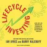 Lifecycle Investing A New, Safe, and Audacious Way to Improve the Performance of Your Retirement Portfolio, Ian Ayres