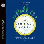 The Fringe Hours Making Time for You