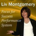 Focus for Success Performance System Mind Music for Peak Performance, Liv Montgomery