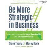 Be More Strategic in Business How to Win Through Stronger Leadership and Smarter Decisions, Diana Thomas