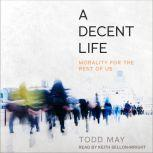 A Decent Life Morality for the Rest of Us, Todd May