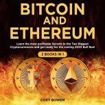 Bitcoin and Ethereum 2 Books in 1: Learn the most profitable Secrets to the Two biggest Cryptocurrencies and get ready for the 2020 Bull Run!, Cory Bowen