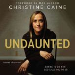 Undaunted Daring to do what God calls you to do, Christine Caine
