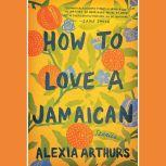 How to Love a Jamaican Stories, Alexia Arthurs