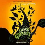 In a Glass Grimmly, Adam Gidwitz