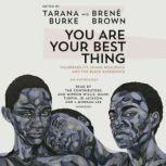 You Are Your Best Thing Vulnerability, Shame Resilience, and the Black Experience, Tarana Burke