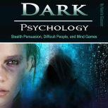 Dark Psychology Stealth Persuasion, Difficult People, and Mind Games, Valerie Glossner