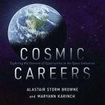 Cosmic Careers Exploring the Universe of Opportunities in the Space Industries, Alastair Storm Browne