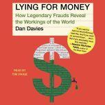 Lying For Money How Legendary Frauds Reveal the Workings of the World, Dan Davies