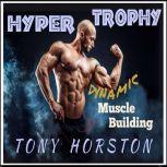 Hypertrophy - Dynamic Muscle Building, Tony Horston