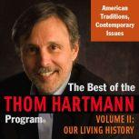 The Best of the Thom Hartmann Program Volume II: Our Living History, Thom Hartmann
