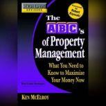 Rich Dad's Advisors: The ABC's of Property Management What You Need to Know to Maximize Your Money Now, Ken McElroy