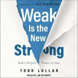Weak Is the New Strong God's Perfect Power in You, Todd Lollar
