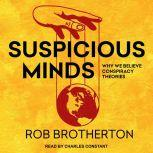 Suspicious Minds Why We Believe Conspiracy Theories, Rob Brotherton