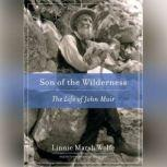 Son of the Wilderness The Life of John Muir, Linnie Marsh Wolfe