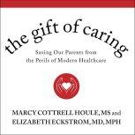The Gift of Caring Saving Our Parents from the Perils of Modern Healthcare, MD Eckstrom