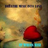 Breathe Love into Music, Yuwrian Rise