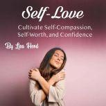 Self-Love Cultivate Self-Compassion, Self-Worth, and Confidence, Lisa Herd