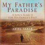 My Father's Paradise A Son's Search For His Family's Past, Ariel Sabar
