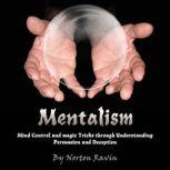 Mentalism Mind Control and Magic Tricks Through Understanding Persuasion and Deception